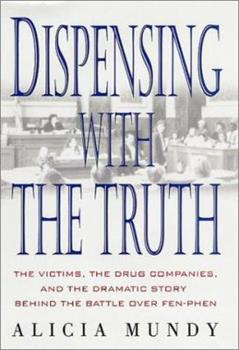 Hardcover Dispensing with the Truth: The Victims, the Drug Companies, and the Dramatic Story Behind the Battle over Fen-Phen Book