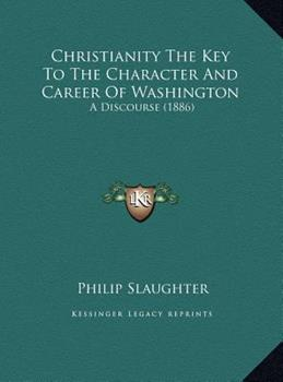 Hardcover Christianity the Key to the Character and Career of Washington : A Discourse (1886) Book