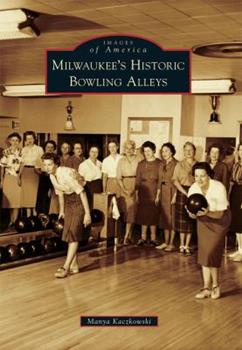 Milwaukee's Historic Bowling Alleys - Book  of the Images of America: Milwaukee, Wisconsin