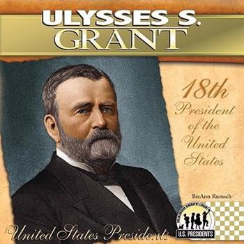 Ulysses S. Grant (The United States Presidents) - Book #18 of the United States Presidents