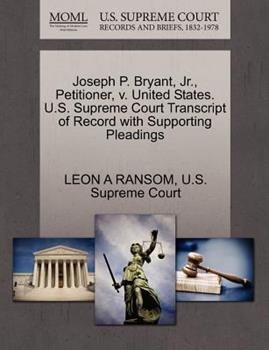 Paperback Joseph P. Bryant, Jr. , Petitioner, V. United States. U. S. Supreme Court Transcript of Record with Supporting Pleadings Book