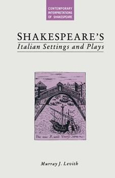 Shakespeare's Italian Settings and Plays 1349196835 Book Cover