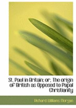 Paperback St. Paul in Britain; Or, the Origin of British as Opposed to Papal Christianity [Large Print] Book
