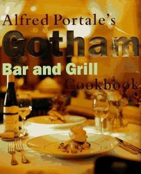 Alfred Portale's Gotham Bar and Grill Cookbook 0385482108 Book Cover