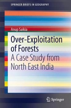 Paperback Over-Exploitation of Forests: A Case Study from North East India Book