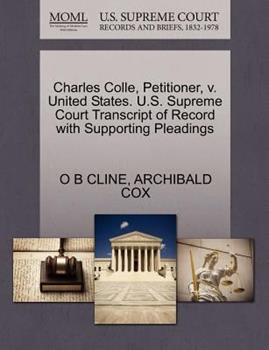 Paperback Charles Colle, Petitioner, V. United States. U. S. Supreme Court Transcript of Record with Supporting Pleadings Book