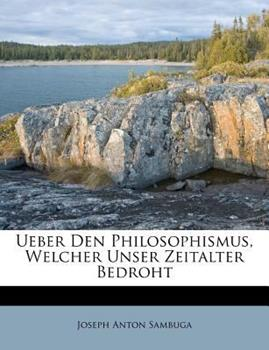 Paperback Ueber Den Philosophismus, Welcher Unser Zeitalter Bedroht Book