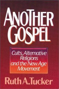 Another Gospel: Cults, Alternative Religions, and the New Age Movement 0310404401 Book Cover