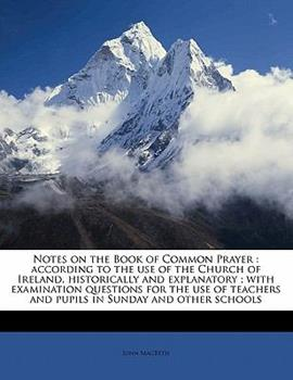 Paperback Notes on the Book of Common Prayer : According to the use of the Church of Ireland, historically and explanatory; with examination questions for The Book