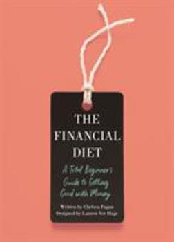 Paperback The Financial Diet: A Total Beginner's Guide to Getting Good with Money Book