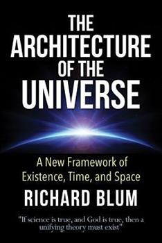 The Architecture of the Universe: A New Framework of Existence, Time, and Space 1500631205 Book Cover