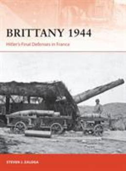 Brittany 1944: Hitler's Final Defenses in France - Book #320 of the Osprey Campaign