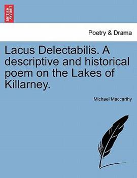 Paperback Lacus Delectabilis a Descriptive and Historical Poem on the Lakes of Killarney Book