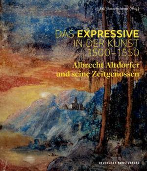 Hardcover Das Expressive in Der Kunst 1500-1550: Albrecht Altdorfer Und Seine Zeitgenossen [German] Book