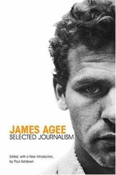 James Agee: Selected Journalism 1572334290 Book Cover