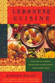 Lebanese Cuisine: More Than 250 Authentic Recipes From The Most Elegant Middle Eastern Cuisine 0312187351 Book Cover