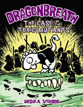 The Case of the Toxic Mutants - Book #9 of the Dragonbreath
