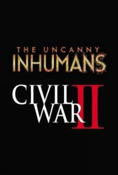 Uncanny Inhumans, Volume 3: Civil War II - Book #27 of the Inhumans in Chronological Order
