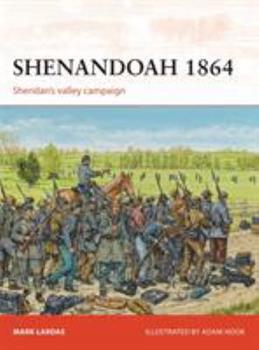 Shenandoah 1864: Sheridan's valley campaign - Book #274 of the Osprey Campaign
