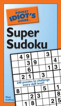The Pocket Idiot's Guide to Super Sudoku (Pocket Idiot's Guide) - Book  of the Pocket Idiot's Guide