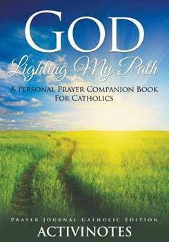 Paperback God Lighting My Path - A Personal Prayer Companion Book For Catholics - Prayer Journal Catholic Editio Book