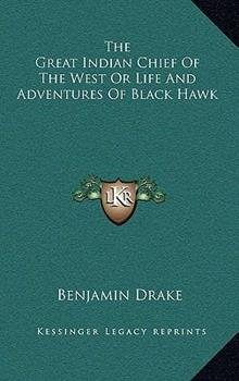 Hardcover The Great Indian Chief of the West or Life and Adventures of Black Hawk Book