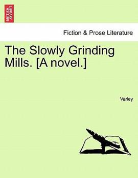 Paperback The Slowly Grinding Mills [A Novel ] Book