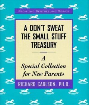A Don'T Sweat The Small Stuff Treasury: A Special Collection for New Parents (Don't Sweat the Small Stuff (Andrews McMeel)) 0786866268 Book Cover