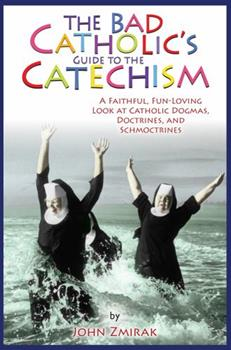 Paperback The Bad Catholic's Guide to the Catechism : A Faithful, Fun-Loving Look at Catholic Dogmas, Doctrines, and Schmoctrines Book