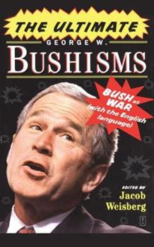 The Ultimate George W. Bushisms: Bush at War (on the English Language) 1416550585 Book Cover
