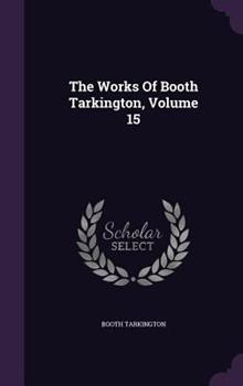 Hardcover The Works of Booth Tarkington, Volume 15 Book