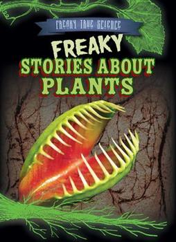 Freaky Stories about Plants - Book  of the Freaky True Science