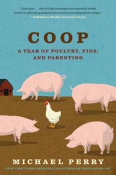 Coop: A Year of Poultry, Pigs, and Parenting 0061240435 Book Cover
