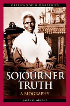 Sojourner Truth: A Biography - Book  of the Greenwood Biographies