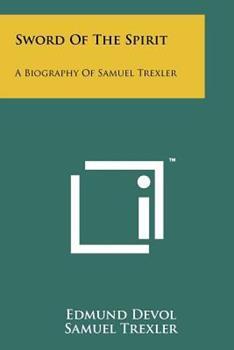 Paperback Sword of the Spirit : A Biography of Samuel Trexler Book