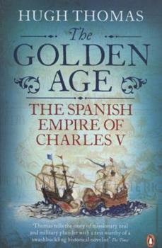 The Golden Age: The Spanish Empire of Charles V - Book #2 of the Spanish Empire