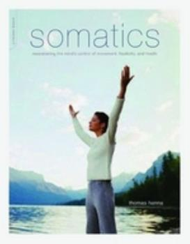 Paperback Somatics : Reawakening the Mind's Control of Movement, Flexibility, and Health Book