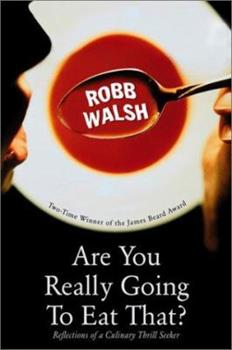 Are You Really Going to Eat That?: Reflections of a Culinary Thrill Seeker 1582432783 Book Cover