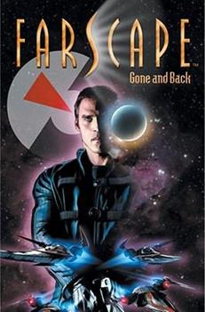 Farscape: Gone and Back - Book #3 of the Farscape - Graphic Novels & Comics