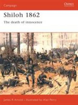 Shiloh 1862: The Death of Innocence (Praeger Illustrated Military History) - Book #54 of the Osprey Campaign