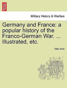 Paperback Germany and France: A Popular History of the Franco-German War. ... Illustrated, Etc. Vol. II Book