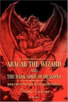 Abacar the Wizard and the Dark Lord of Dragons: Book Two of the Abacar the Wizard series 0595429572 Book Cover