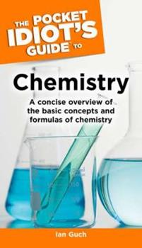 The Pocket Idiot's Guide to Chemistry - Book  of the Pocket Idiot's Guide