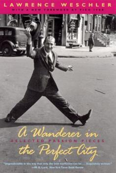A Wanderer in the Perfect City: Selected Passion Pieces 1886913250 Book Cover