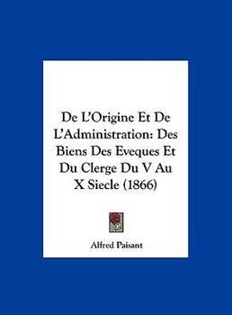 Hardcover De L'Origine et de L'Administration : Des Biens des Eveques et du Clerge du V Au X Siecle (1866) Book
