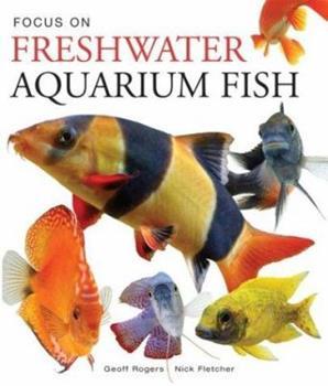 Focus on Freshwater Aquarium Fish 1552979369 Book Cover