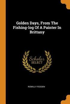 Paperback Golden Days, from the Fishing-Log of a Painter in Brittany Book