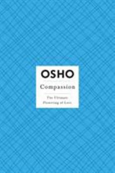 Compassion: The Ultimate Flowering of Love - Book  of the Osho Insights for a new way of living