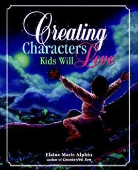 Creating Characters Kids Will Love 0898799856 Book Cover