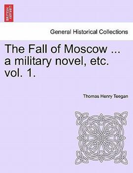 Paperback The Fall of Moscow ... a Military Novel, Etc. Vol. 1. Book